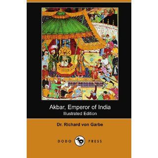 Akbar, Emperor of India (Illustrated Edition) (Dodo Press): Dr