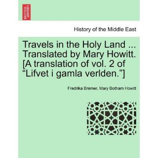 Travels in the Holy Land Translated by Mary Howitt. [A translation