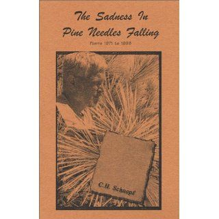 The Sadness In Pine Needles Falling: C.H. Schnepf: 9780971116504