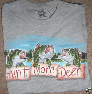 Funny Fishing T Shirt, (HUNT MORE DEER ) NWT
