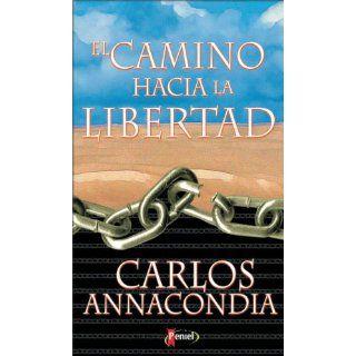 El Camino Hacia la Libertad (Spanish Edition) Carlos Annacondia