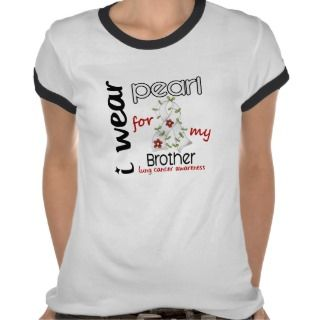Lung Cancer I WEAR PEARL FOR MY BROTHER 43 T shirts