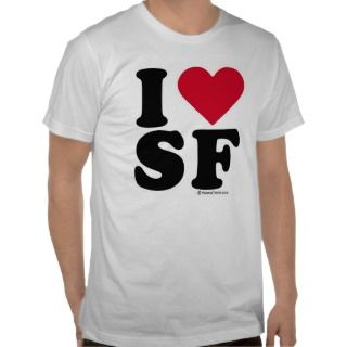 SAN FRANCISCO   I LOVE SF I LOVE SAN FRANCISCO T SHIRT