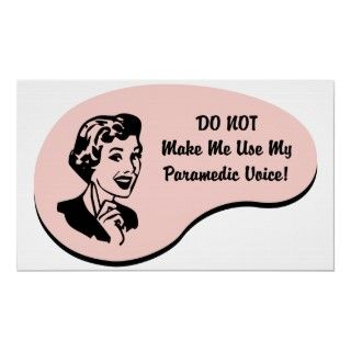 Do Not Make Me Use My Paramedic Voice. If Paramedic Work is your hobby