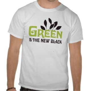 Green is the new black T shirt / Earth Day T shirt