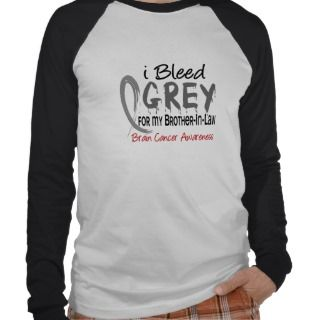 Bleed Grey For My Brother In Law Brain Cancer T shirt