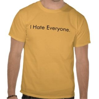 Hate Everyone. Tee Shirts