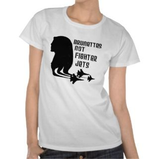 Brunettes Not Fighter Jets tshirt