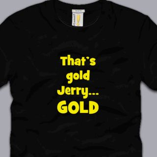 GOLD JERRY .. GOLD! T SHIRT funny seinfeld awesome tv kramer humor tee