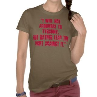 will not acquiesce to tyranny, but rather leTshirts