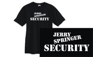 Jerry Springer Security T Shirt Funny Novelty TV SM 3XL