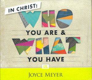 Joyce Meyer in Christ Who You Are What You Have 4 CD Set