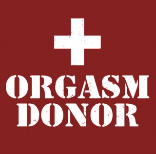 Orgasm Donor T Shirt Funny Mature Sex 5 Colors s 3XL