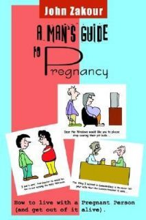 Mans Guide to Pregnancy How to Live with a Pregnant Person And Get