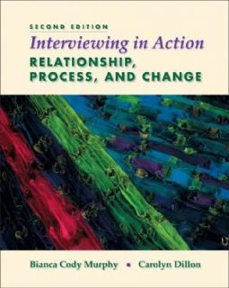 Interviewing in Action Relationship, Process, and Change by Bianca