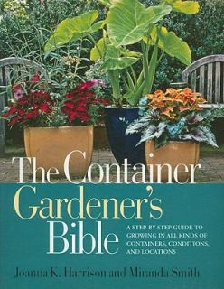 The Container Gardeners Bible A Step by Step Guide to Growing in All
