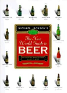 The New World Guide to Beer by Michael Jackson 2002, Hardcover