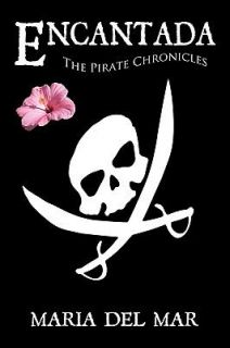 Encantad The Pirate Chronicles by Maria Del Mar 2009, Paperback
