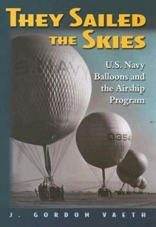 They Sailed the Skies U. S. Navy Balloons and the Airship Program by J