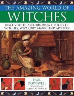 The Amazing World of Witches Discover the Spellbinding History of