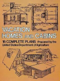 Vacation Homes and Log Cabins  16 Complete Plans by U. S. Department